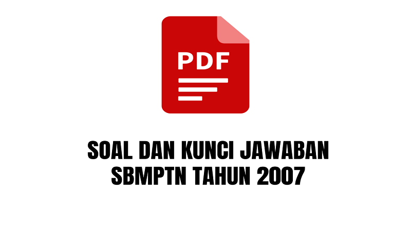 Soal Dan Kunci Jawaban SBMPTN Tahun 2007