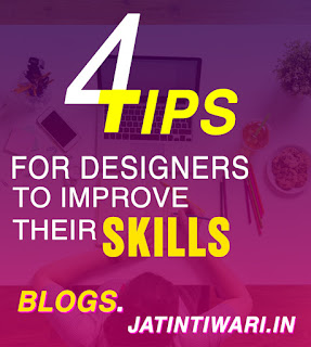 4 Tips For Designers To Improve Skills