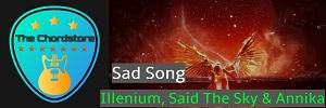Illenium - SAD SONGS Guitar Chords ( Said The Sky & Annika Wells)