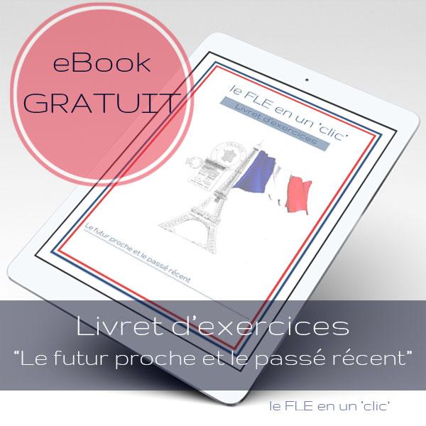 eBook gratuit, Livret d'exercices, cours de FLE, Le futur proche et le passé récent