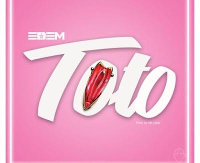 Edem – Toto (Prod. By Mr. Lekki)