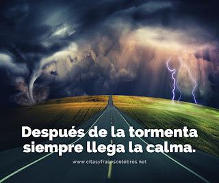 Después de la tormenta siempre llega la calma.