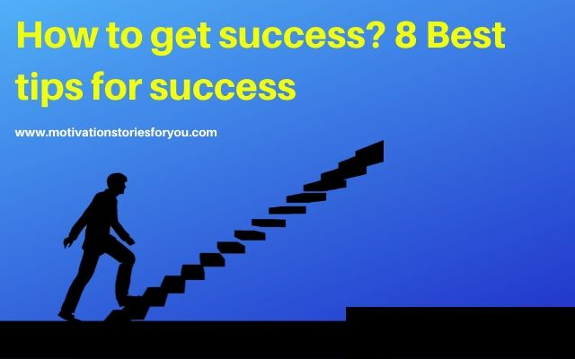 How to get success? 8 Best tips for success