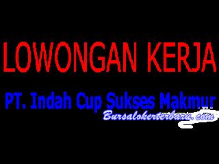 Lowongan Kerja Terbaru di Bogor : PT Indah Cup Sukses Makmur