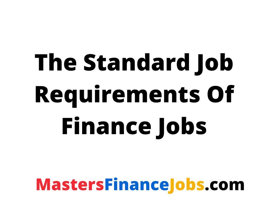 Finance jobs, The Standard Job Requirements Of Finance Jobs, Masters Finance Jobs