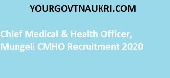 Chief Medical & Health Officer, Mungeli CMHO Recruitment 2020