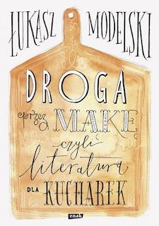 Droga przez mąkę, czyli literatura dla kucharek - Łukasz Modelski