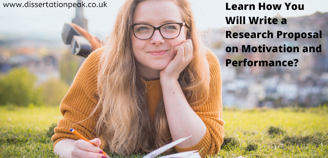 Learn How You Will Write a Research Proposal on Motivation and Performance?