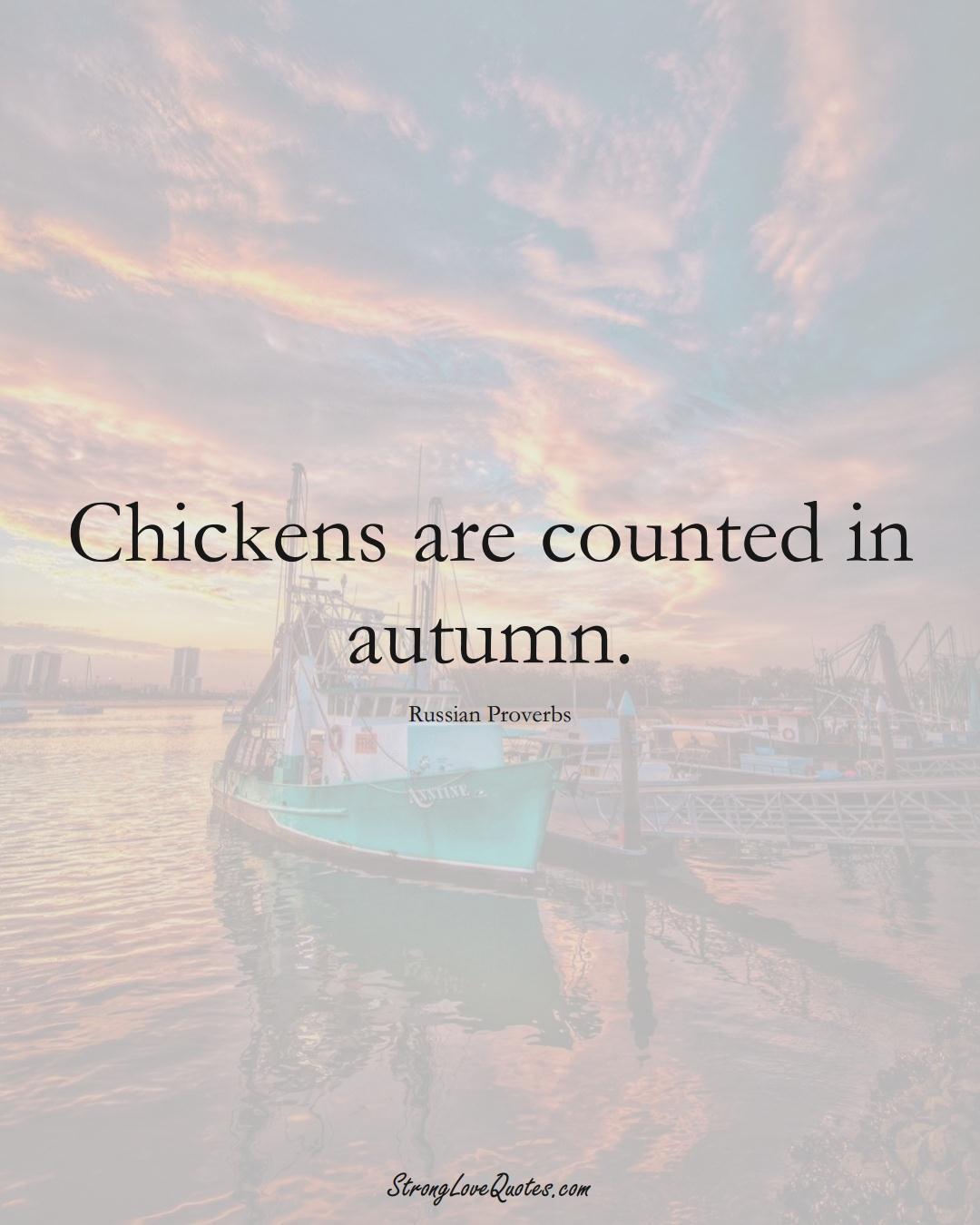 Chickens are counted in autumn. (Russian Sayings);  #AsianSayings