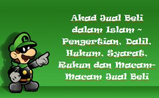 Akad Jual Beli dalam Islam ~ Pengertian, Dalil, Hukum, Syarat, Rukun dan Macam-Macam Jual Beli