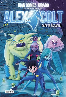 ALEX COLT 1 : Cadete Espacial Juan Gómez-Jurado | Ilustraciones de Fran Ferriz (Destino - 4 Abril 2017) PORTADA LIBRO