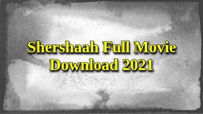 Shershaah Full Movie Download 480p, 720p