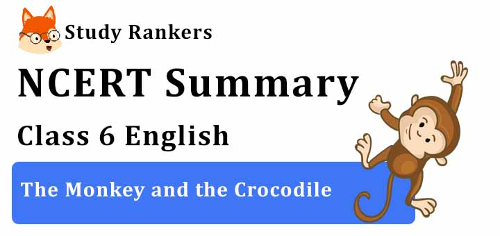 Chapter 6 The Monkey and the Crocodile Class 6 English Summary