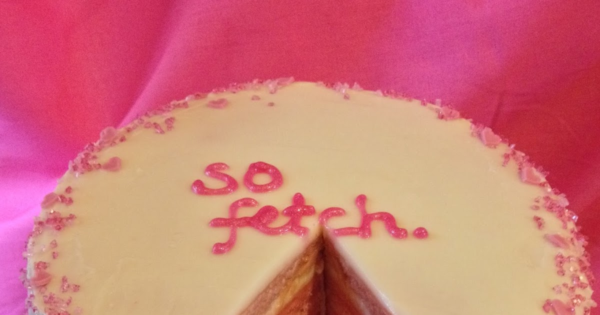 Domestic Sluttery That S So Fetch A Mean Girls Birthday Cake