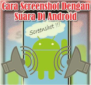 Cara Mudah Screenshot Dengan Suara Di Android