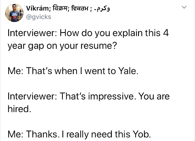 god made animals meme - Vkrm; fast; fedh ;Pasa Interviewer How do you explain this 4 year gap on your resume? Me That's when I went to Yale. Interviewer That's impressive. You are hired. Me Thanks. I really need this Yob.