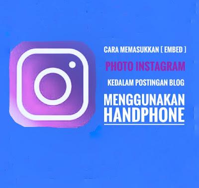 Cara Memasukkan [Embed] Photo Instagram Kedalam Postingan Blog Menggunakan Handphone