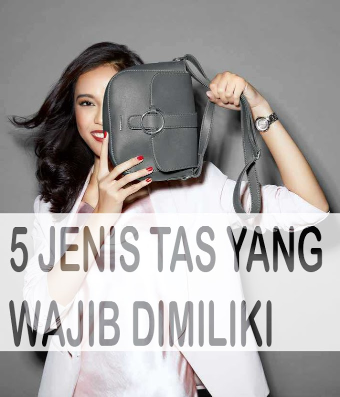 5 JENIS TAS WANITA  YANG WAJIB DIMILIKI