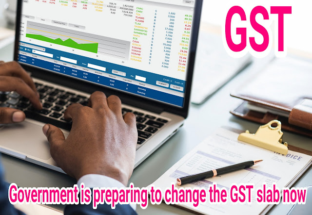 Government is preparing to change the GST slab now