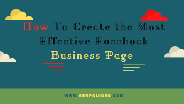 How To Create The Most Effective Facebook Business Page