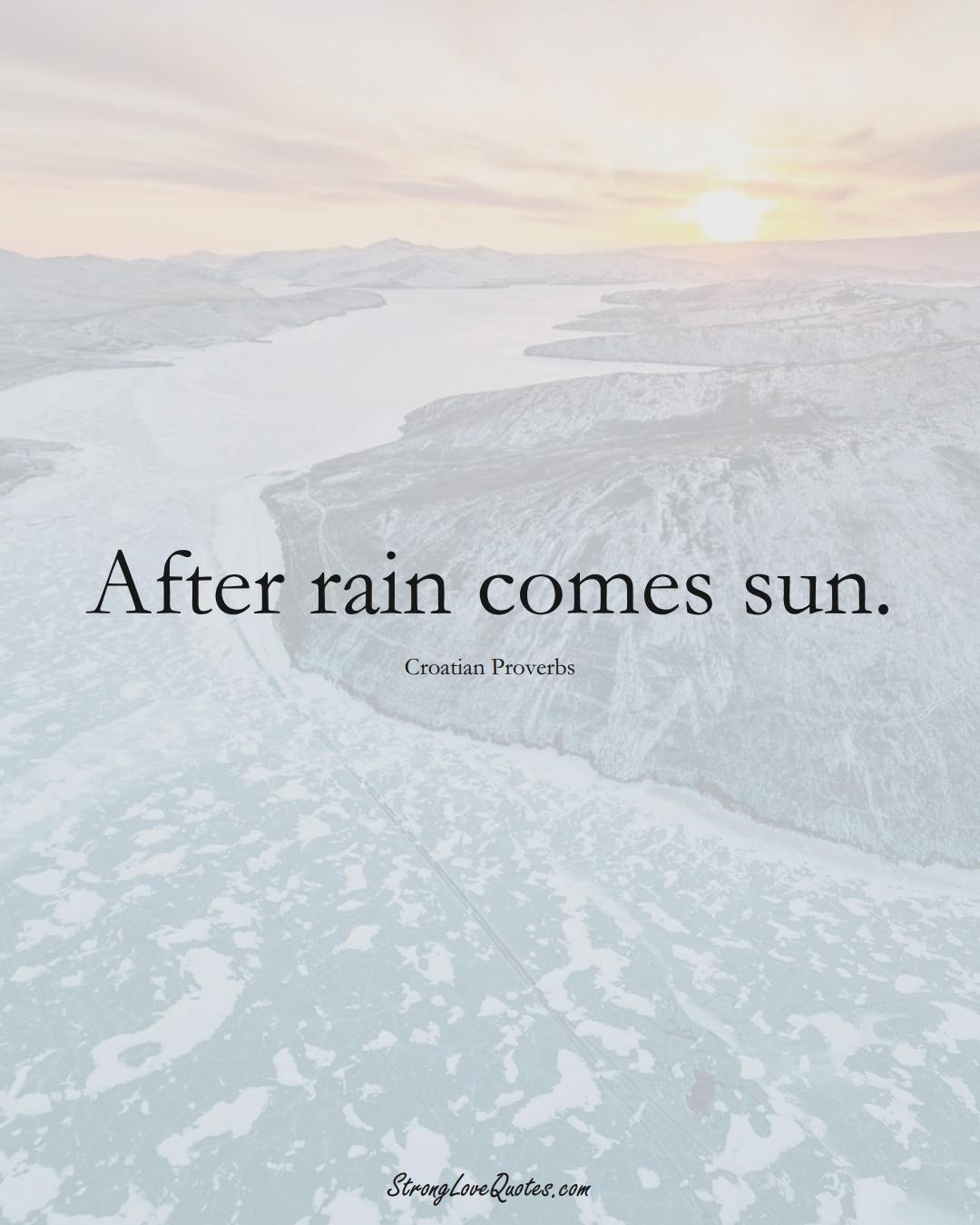 After rain comes sun. (Croatian Sayings);  #EuropeanSayings
