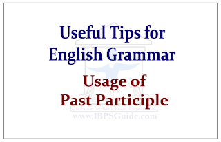 Useful Tips about English Grammar- Usage of Past Participle