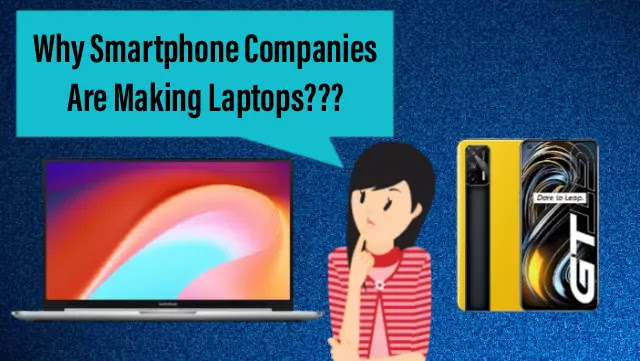 Why Smartphone Companies Are Start Making Laptops?