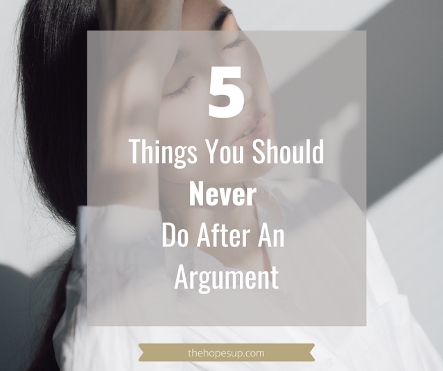 5 Things You Should Never Do After An Argument