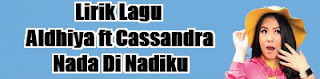 Lirik Lagu Aldhiya ft Cassandra - Nada Di Nadiku