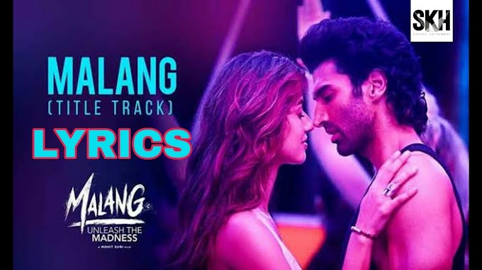Malang Title Lyrics Song - Malang 2020