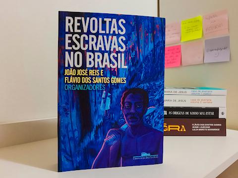 Resenha #72 — 'Revoltas Escravas no Brasil'; João José Reis e Flávio dos Santos Gomes (org.)