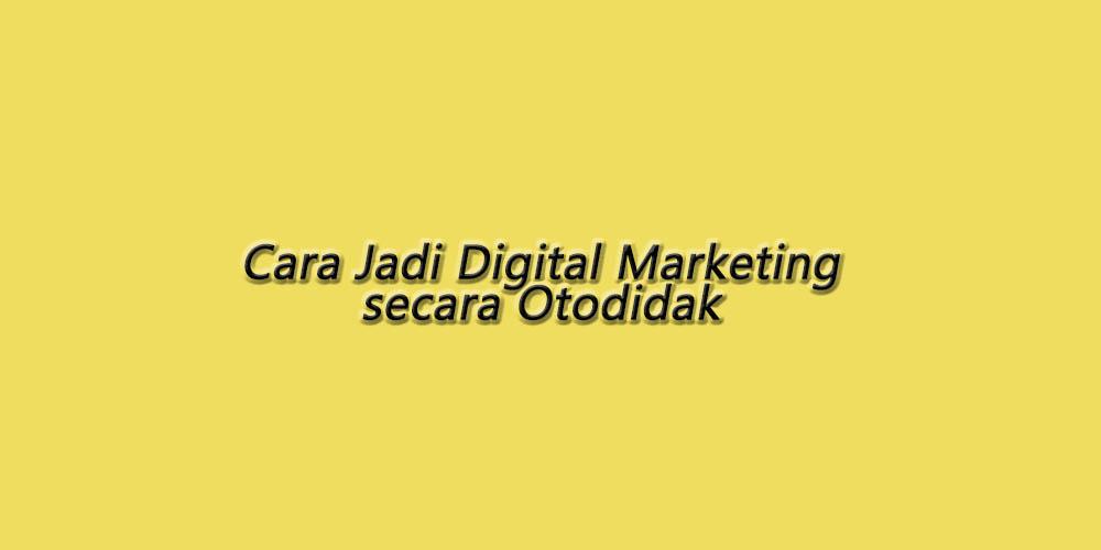 Cara Menjadi Pakar Digital Marketing secara Otodidak - Zhinka Diary
