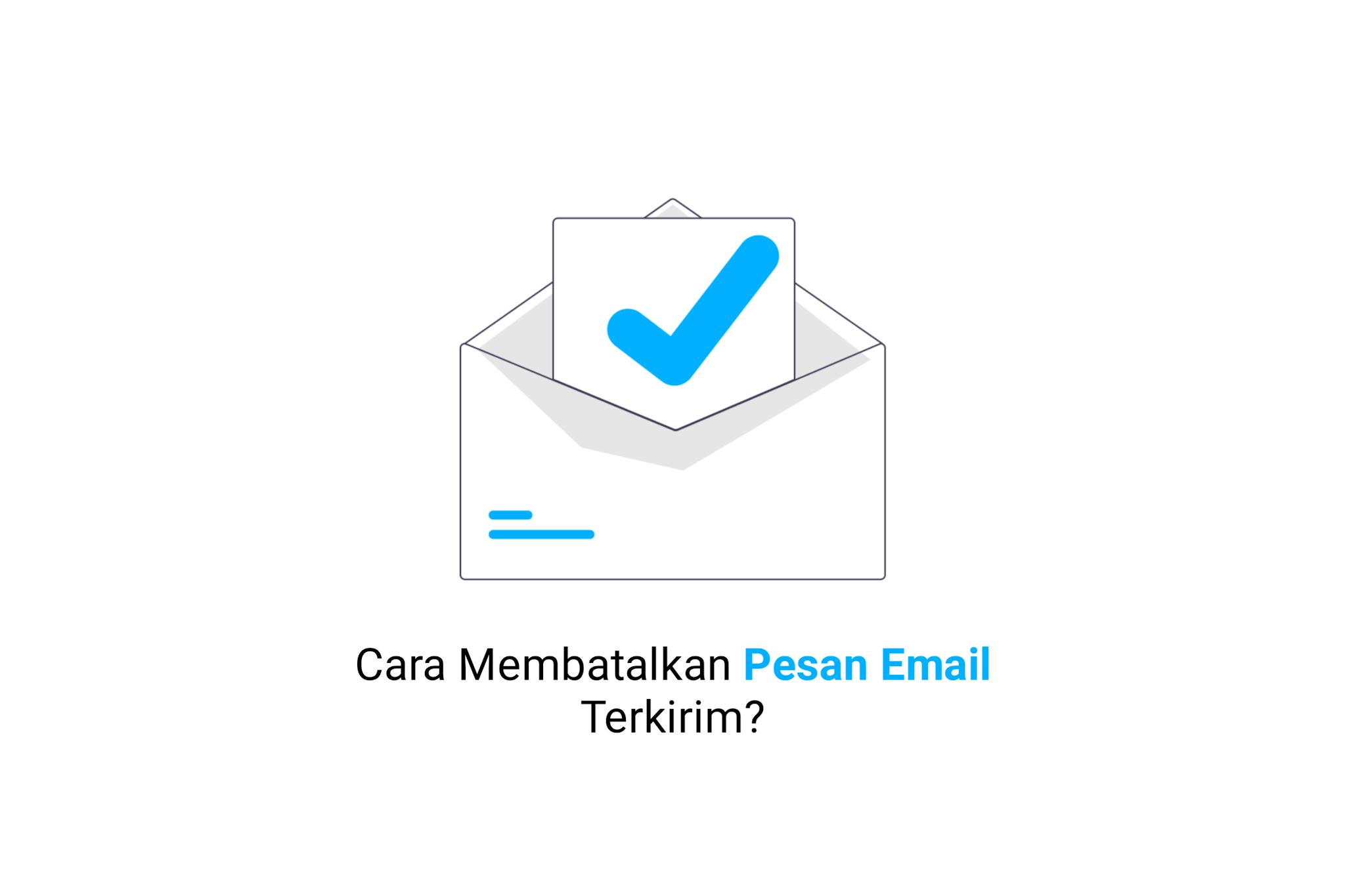 Cara Membatalkan Pesan Email Terkirim?