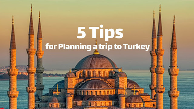 5 Tips for Planning a trip to Turkey