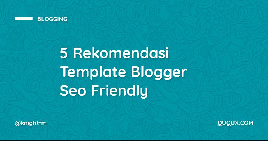 5 Rekomendasi Template Blogger Seo Friendly