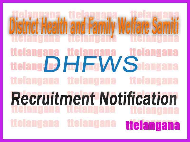 District Health and Family Welfare Samiti DHFWS Recruitment Notification