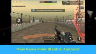 Cara Bermain Game Point Blank di Android Tutorial Berbermain Game Point Blank di Android