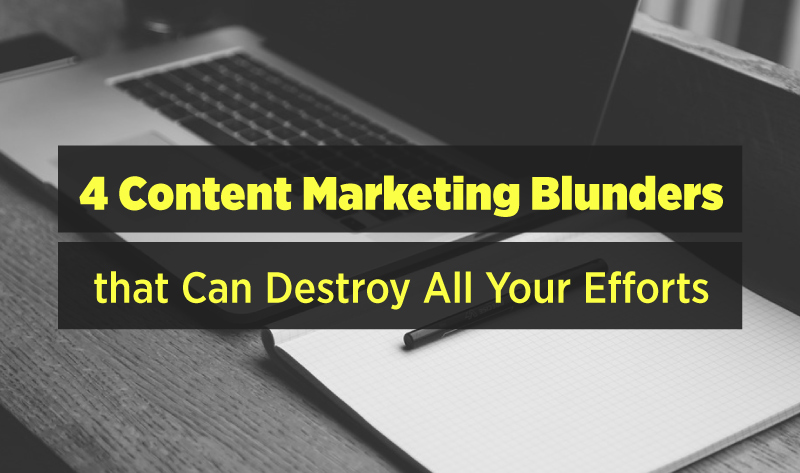 4 Content Marketing Mistakes That Are Killing Your Business