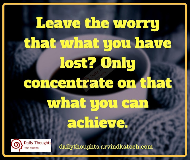 Leave, worry, have, lost, Daily Thought, Meaning, achieve, concentrate,