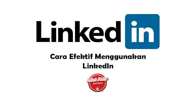 Cara Efektif Menggunakan LinkedIn
