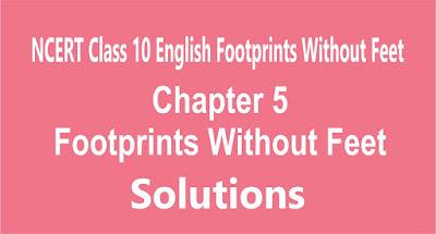 NCERT Class 10 English Chapter 5 Footprints Without Feet