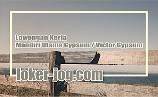 Lowongan Kerja Mandiri Utama Gypsum / Victor Gypsum