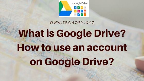 What is Google Drive? How to use an account on Google Drive?