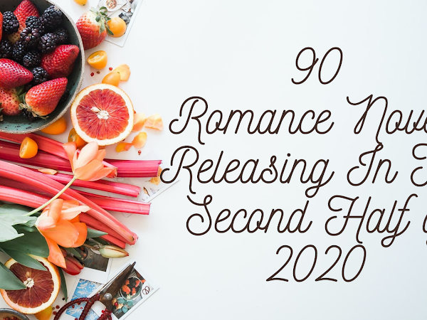 90 Romance Novels Releasing In The Second Half of 2020