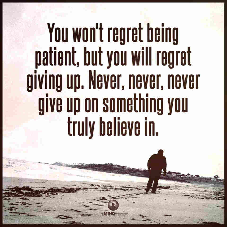 You Wont Regret Being Patient But You Will Regret Giving Up Never