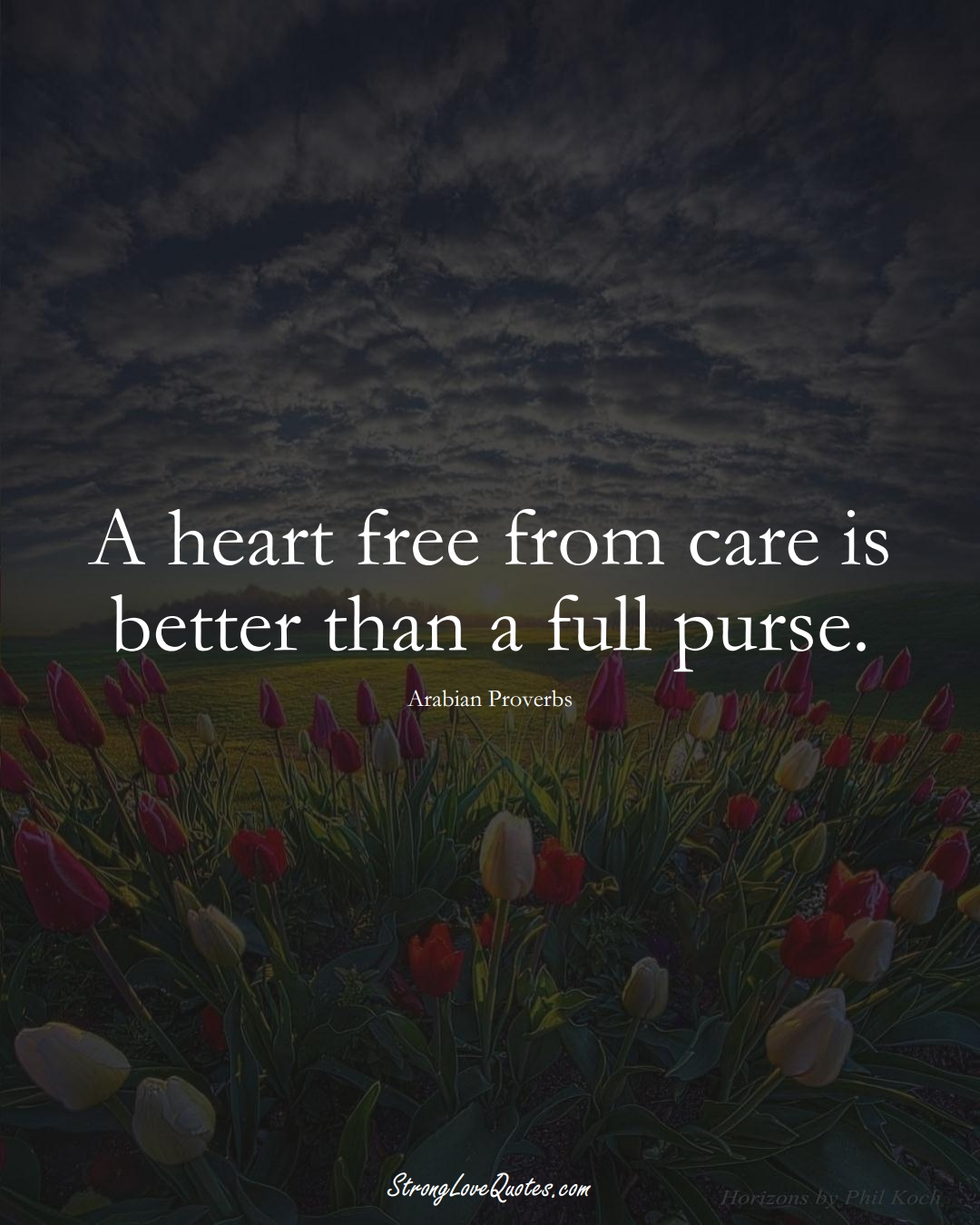 A heart free from care is better than a full purse. (Arabian Sayings);  #aVarietyofCulturesSayings