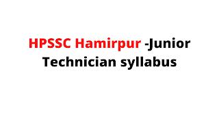 Syllabus For the Post of Junior Technician -HPSSC Hamirpur