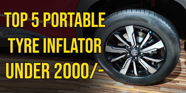Top 5 Portable Tyre Inflator Under 2000/- Rupees [Tyre Guide]