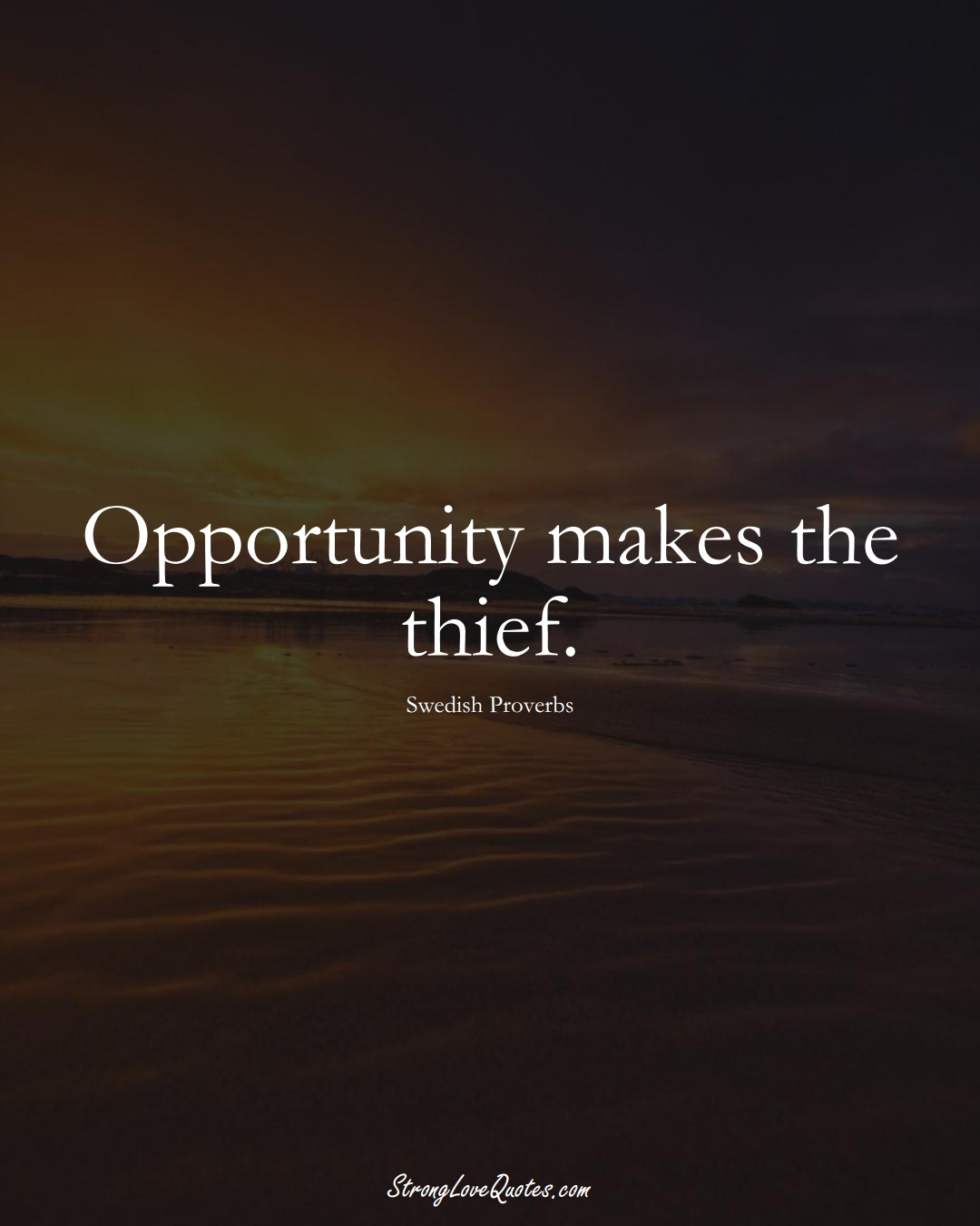 Opportunity makes the thief. (Swedish Sayings);  #EuropeanSayings