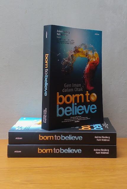 BORN TO BELIEVE: GEN IMAN DALAM OTAK, Andrew Newberg M. D., Mark Robert Waldman